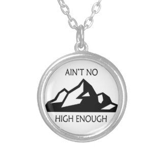 Ain't No Mountain High Enough Silver Plated Necklace