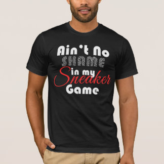 Aint No Shame in my Sneaker Game T-Shirt