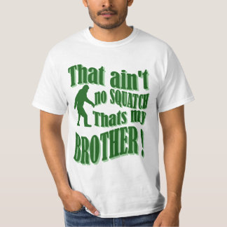 Ain't no squatch that's my brother T-Shirt