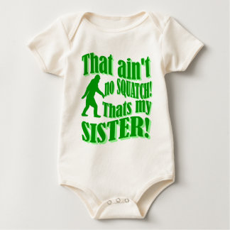 Ain't no squatch that's my sister baby bodysuit