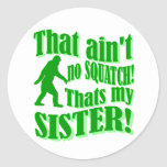 Ain't no squatch that's my sister round stickers