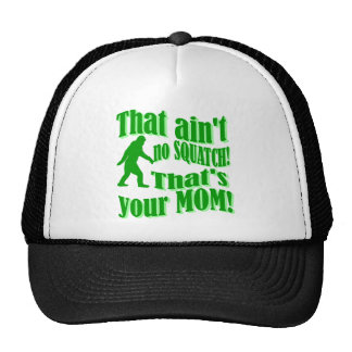 ain't no squatch, that's your mom! cap