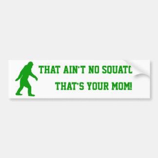 ain't no squatch, that's your mum! bumper sticker