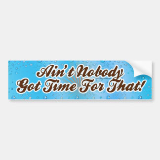 Ain't Nobody Got Time for That! Bumper Sticker