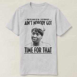 Aint Nobody Got Time For That Funny Internet Meme T-Shirt