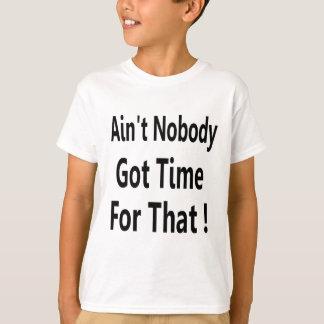 Ain't Nobody Got Time For That Meme T-Shirt