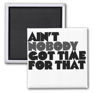Aint Nobody got time for that Square Magnet