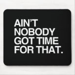 AIN'T NOBODY GOT TIME FOR THAT - WHITE -.png