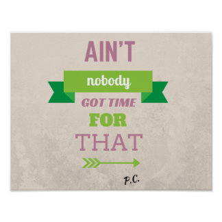 Ain't Nobody Got Time Meme Poster
