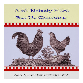 Ain't Nobody Here But Us Chickens Country Kitchen Poster