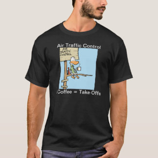 Air Traffic Control + Coffee = Take-Offs T-Shirt