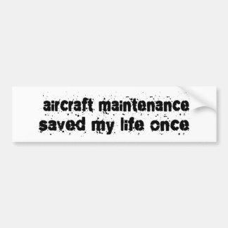 Aircraft Maintenance Saved My Life Once Bumper Sticker