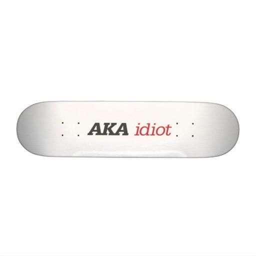 AKA idiot Skateboard