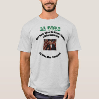 Al Gore was right AND President! T-Shirt