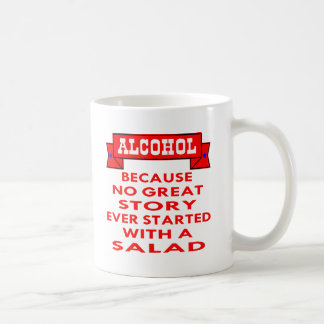 Alcohol Because No Great Story Ever Started With A Basic White Mug