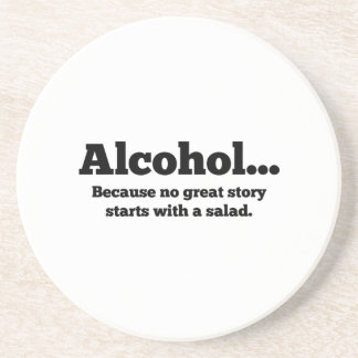Alcohol... Because no great story starts with a sa Beverage Coaster