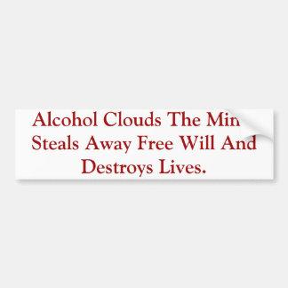 Alcohol Clouds The Mind & Destroys Lives. Bumper Sticker