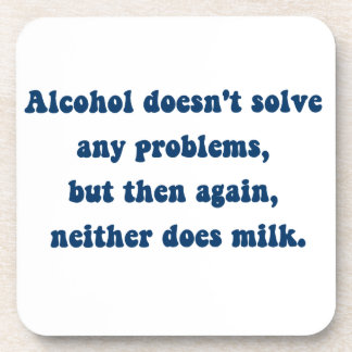 Alcohol doesn t solve any problems Milk Beverage Coasters