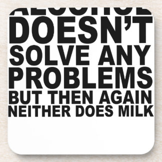 Alcohol doesn't solve any problems...png coaster