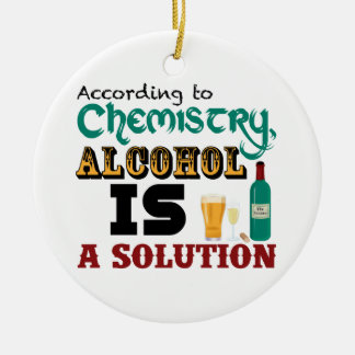 Alcohol is a Solution Ceramic Ornament