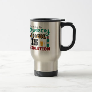 Alcohol is a Solution Travel Mug