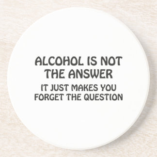 Alcohol Is Not The Answer Drink Coaster