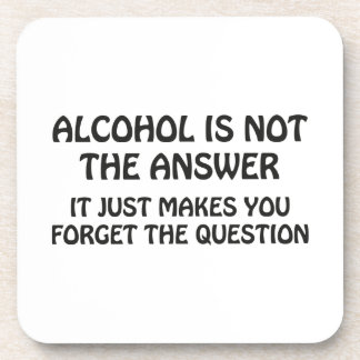 Alcohol Is Not The Answer Beverage Coaster