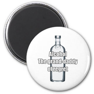 Alcohol - The grand-daddy of regret 6 Cm Round Magnet