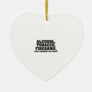 Alcohol Tobacco Firearms Who's bringing the chips? Ceramic Heart Decoration