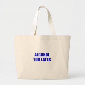 Alcohol You Later Large Tote Bag
