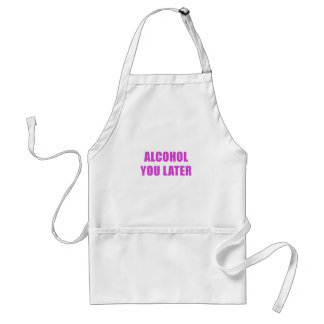 Alcohol You Later Standard Apron
