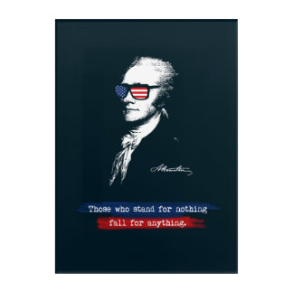 Alexander Hamilton Those who stand for nothing Acrylic Wall Art
