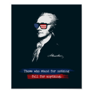 Alexander Hamilton Those who stand for nothing Poster