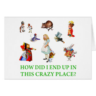 "Alice Asks, ""How Did I End Up In This Crazy Place? Card"