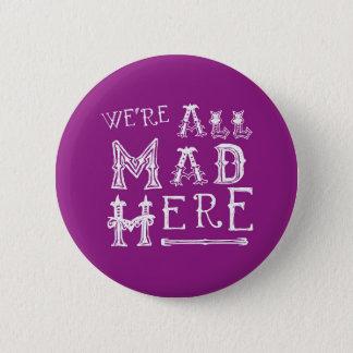 Alice In Wonderland Button Badge - Alice Quote Mad