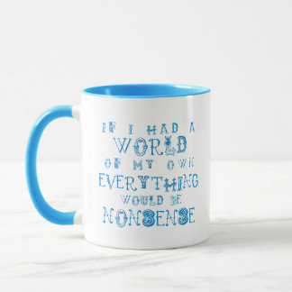 Alice In Wonderland Quote Nonsense Mug