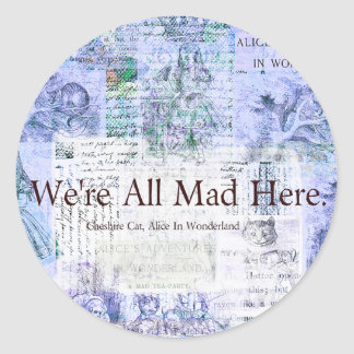 Alice in Wonderland  We're all mad here quote Classic Round Sticker