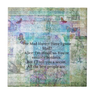 Alice in Wonderland Whimsical Bonkers Quote Ceramic Tile