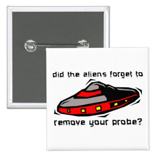 Alien Probe Funny Button Badge Insult Humor
