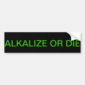 ALKALIZE OR DIE BUMPER STICKER
