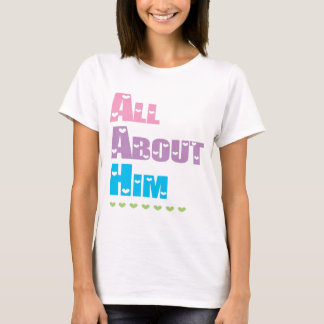 All about him T-Shirt
