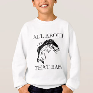 All About That Bass Fishing Fisherman Boating Pun Sweatshirt