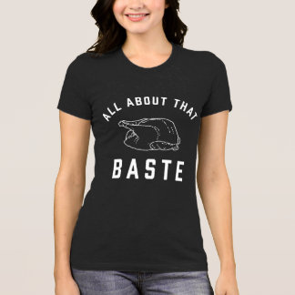 All About That Baste Thanksgiving T-Shirt