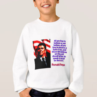 All Are Free To Believe - Ronald Reagan Sweatshirt