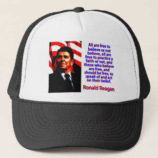 All Are Free To Believe - Ronald Reagan Trucker Hat