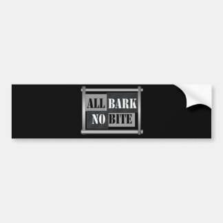 All bark no bite. bumper sticker