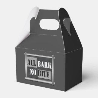 All bark no bite. favour box
