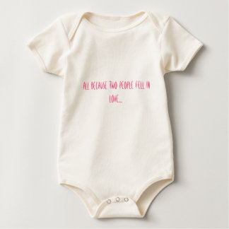 ALL BECAUSE TWO PEOPLE FELL IN LOVE... BABY BODYSUIT