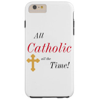 All Catholic All the Time! Tough iPhone 6 Plus Case