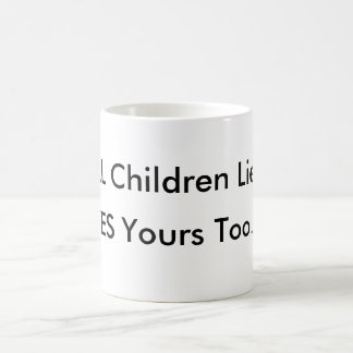 ALL Children Lie,YES Yours Too MUG